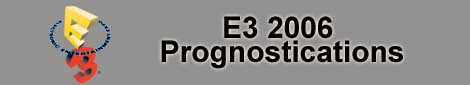E3 2006 Prognostications