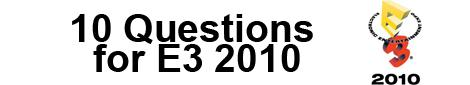 Top 10 Questions for E3 2010